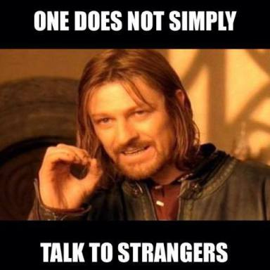 One Does Not Simply Talk to Strangers.jpg